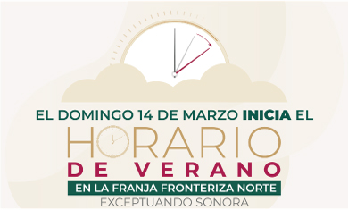 Marzo 13, 2021: Inicia el Horario de Verano en 33 municipios de la franja fronteriza norte